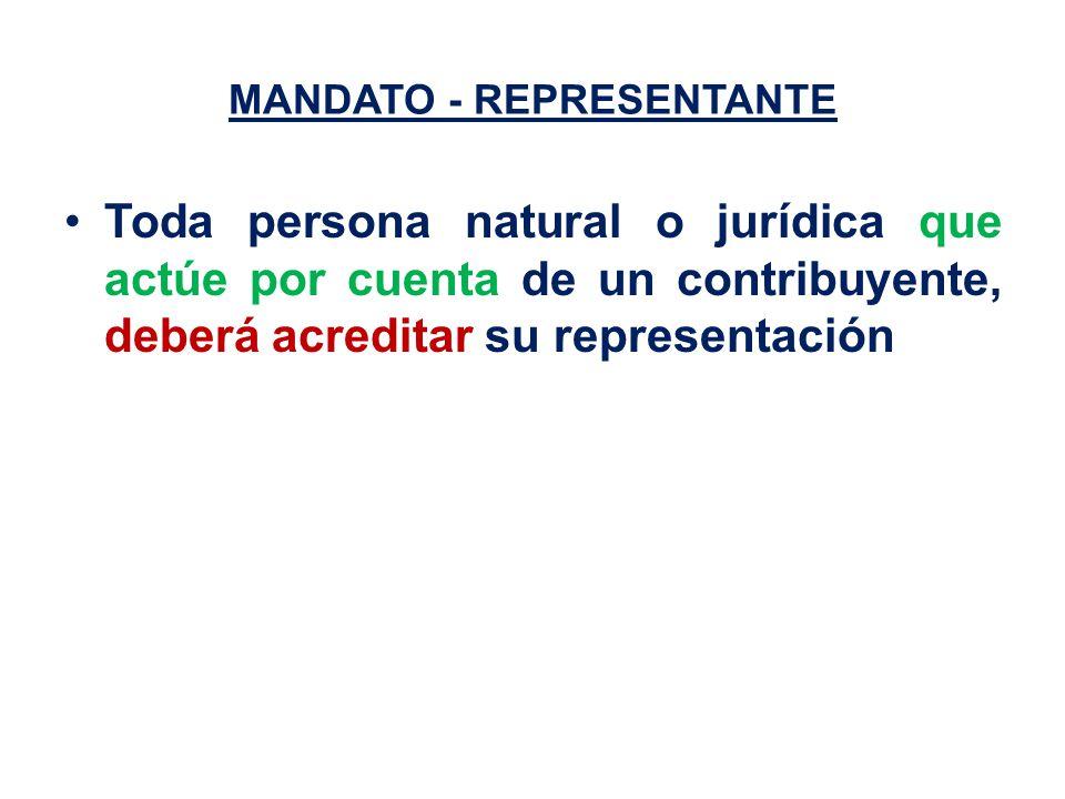 MANDATO - REPRESENTANTE Toda persona natural o jurídica que actúe por cuenta de un contribuyente, deberá acreditar su representación