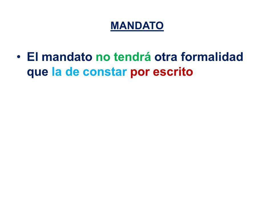 MANDATO El mandato no tendrá otra formalidad que la de constar por escrito