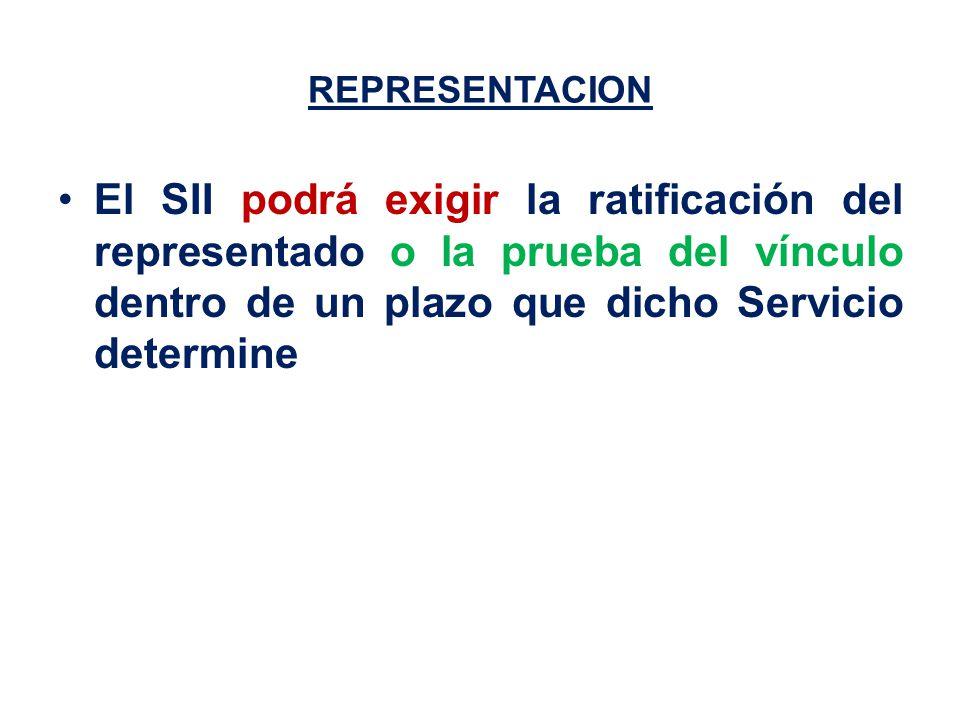 REPRESENTACION El SII podrá exigir la ratificación del representado o la prueba del vínculo dentro de un plazo que dicho Servicio determine