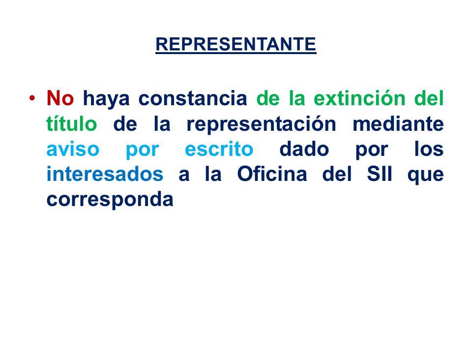 REPRESENTANTE No haya constancia de la extinción del título de la representación mediante aviso por escrito dado por los interesados a la Oficina del SII que corresponda