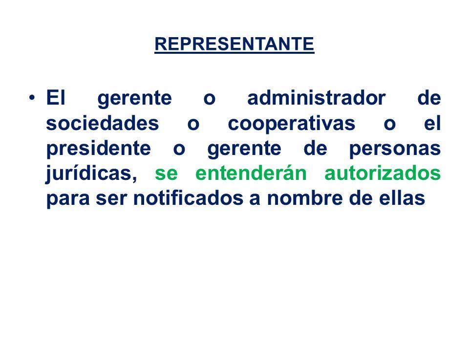 REPRESENTANTE El gerente o administrador de sociedades o cooperativas o el presidente o gerente de personas jurídicas, se entenderán autorizados para ser notificados a nombre de ellas