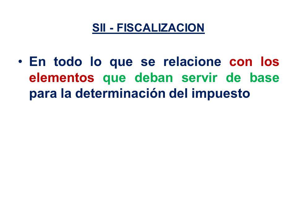 SII - FISCALIZACION En todo lo que se relacione con los elementos que deban servir de base para la determinación del impuesto