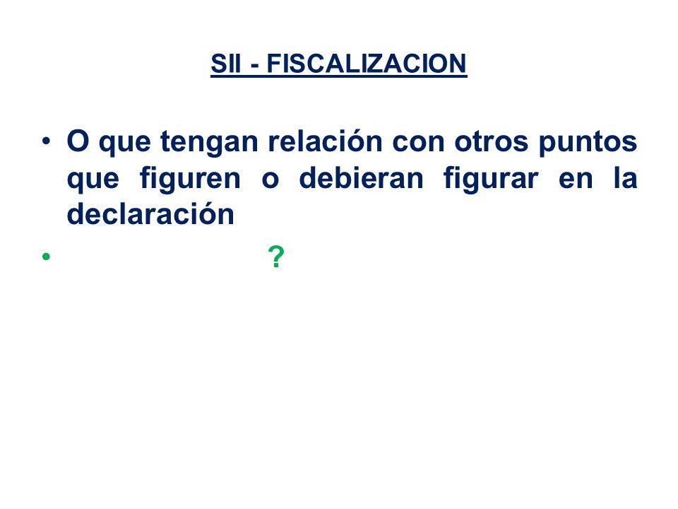 SII - FISCALIZACION O que tengan relación con otros puntos que figuren o debieran figurar en la declaración
