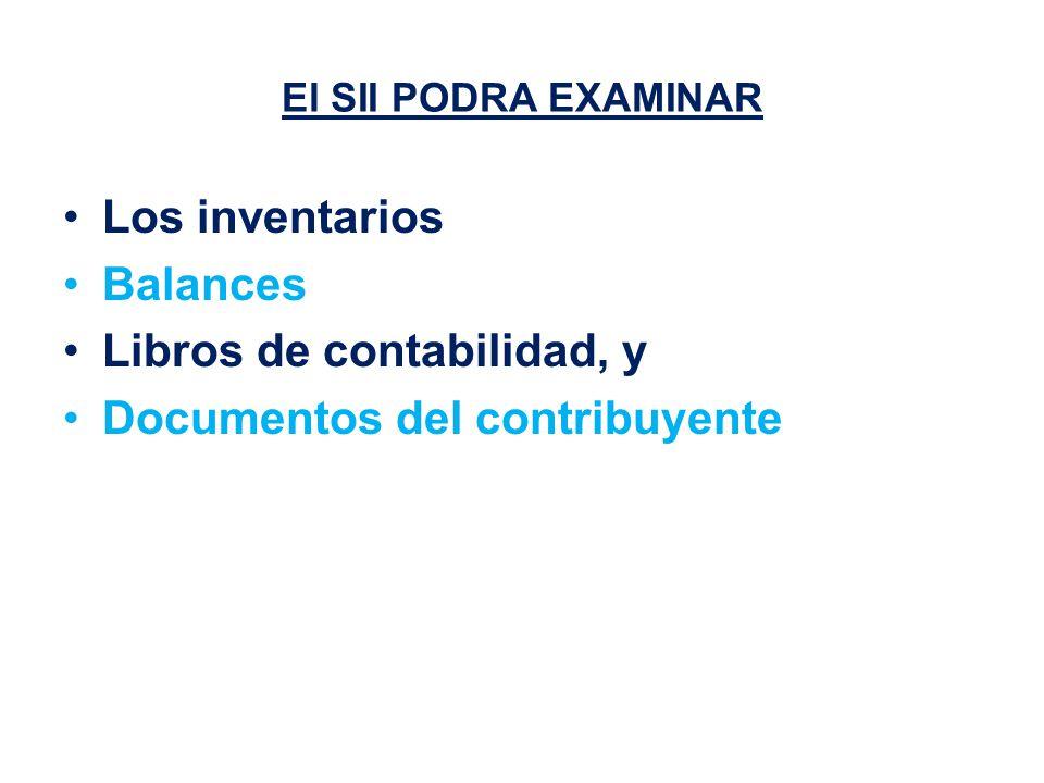 El SII PODRA EXAMINAR Los inventarios Balances Libros de contabilidad, y Documentos del contribuyente