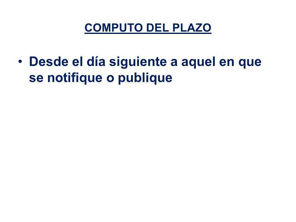 COMPUTO DEL PLAZO Desde el día siguiente a aquel en que se notifique o publique
