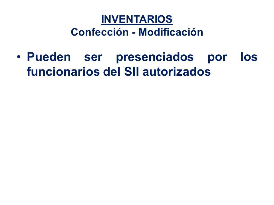 INVENTARIOS Confección - Modificación Pueden ser presenciados por los funcionarios del SII autorizados