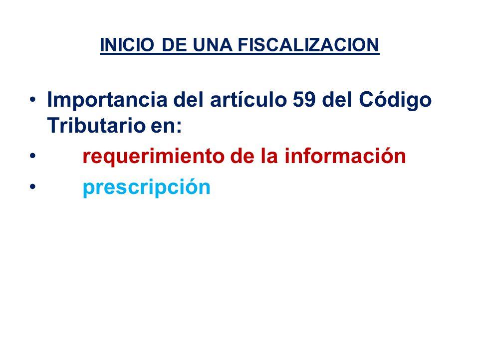 INICIO DE UNA FISCALIZACION Importancia del artículo 59 del Código Tributario en: requerimiento de la información prescripción