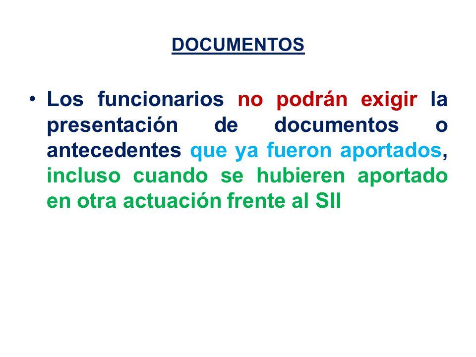 DOCUMENTOS Los funcionarios no podrán exigir la presentación de documentos o antecedentes que ya fueron aportados, incluso cuando se hubieren aportado en otra actuación frente al SII