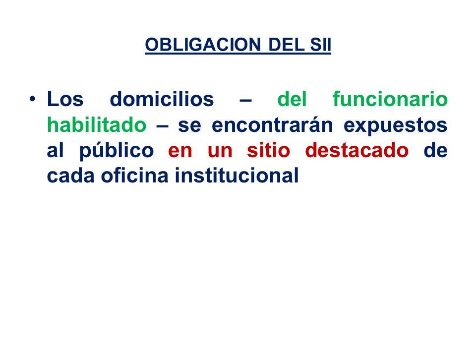 OBLIGACION DEL SII Los domicilios – del funcionario habilitado – se encontrarán expuestos al público en un sitio destacado de cada oficina institucional