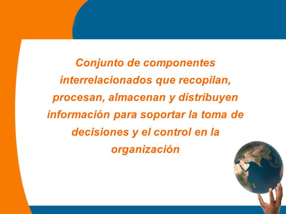 Conjunto de componentes interrelacionados que recopilan, procesan, almacenan y distribuyen información para soportar la toma de decisiones y el control en la organización