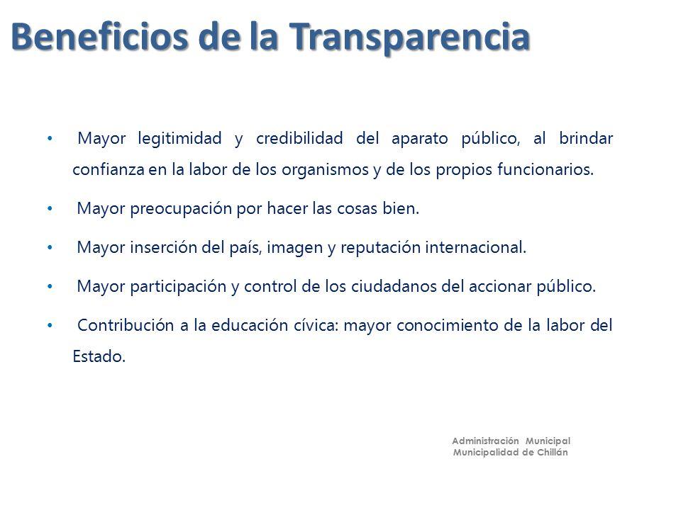 Beneficios de la Transparencia Mayor legitimidad y credibilidad del aparato público, al brindar confianza en la labor de los organismos y de los propios funcionarios.