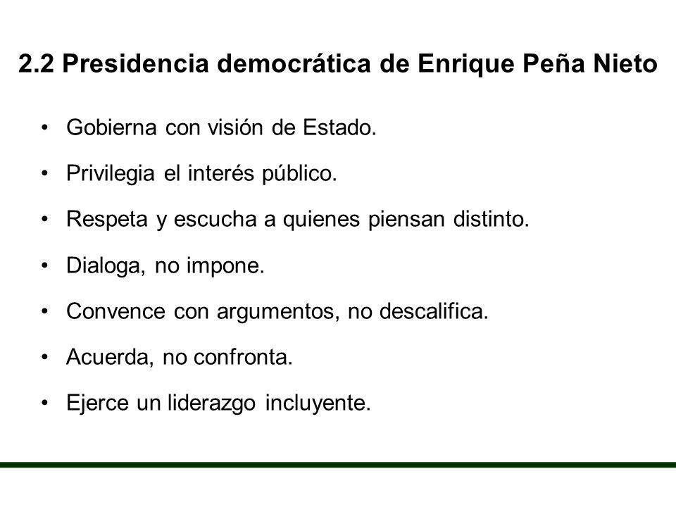 2.2 Presidencia democrática de Enrique Peña Nieto Gobierna con visión de Estado.