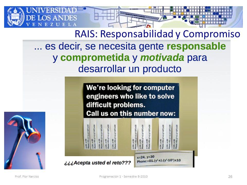 RAIS: Responsabilidad y Compromiso Prof. Flor NarcisoProgramación 1 - Semestre B-2010 26