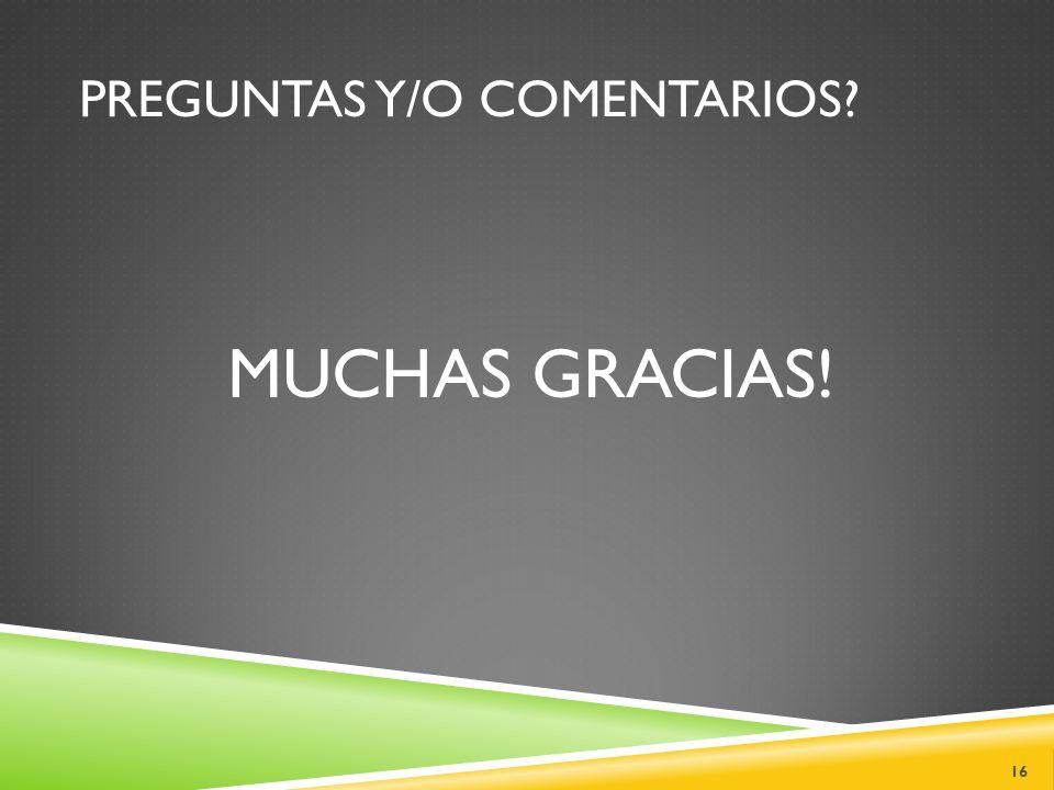 PREGUNTAS Y/O COMENTARIOS MUCHAS GRACIAS! 16