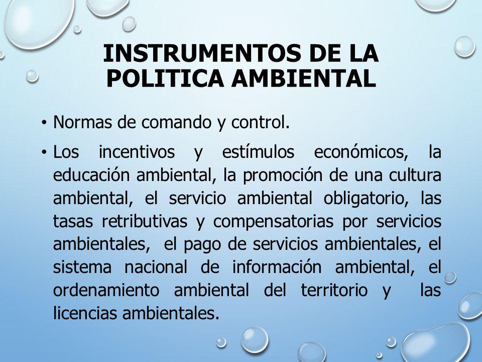 INSTRUMENTOS DE LA POLITICA AMBIENTAL Normas de comando y control.