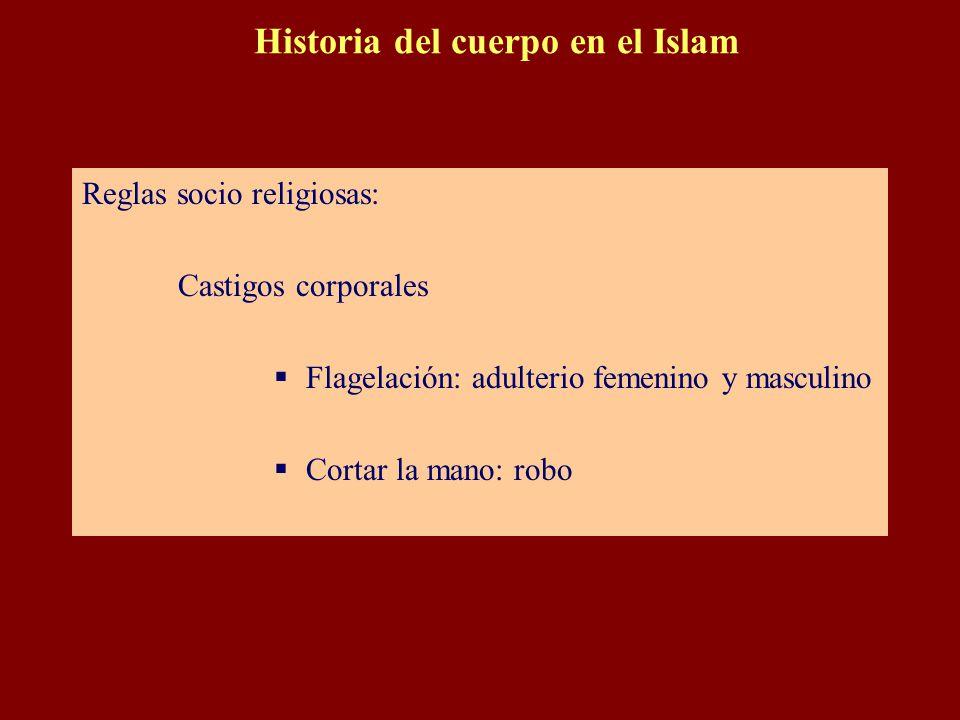Reglas socio religiosas: Castigos corporales  Flagelación: adulterio femenino y masculino  Cortar la mano: robo Historia del cuerpo en el Islam