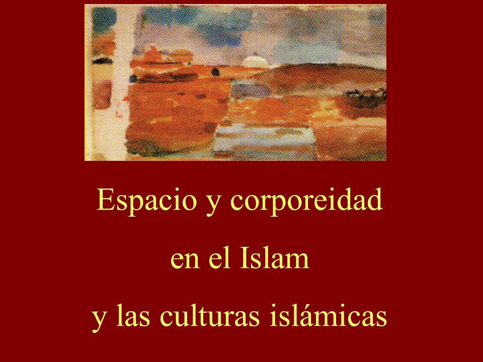 Espacio y corporeidad en el Islam y las culturas islámicas
