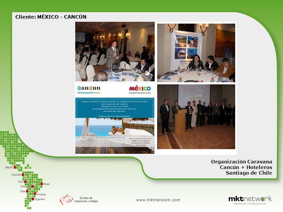 Organización Caravana Cancún + Hoteleros Santiago de Chile Cliente: MÉXICO - CANCÚN