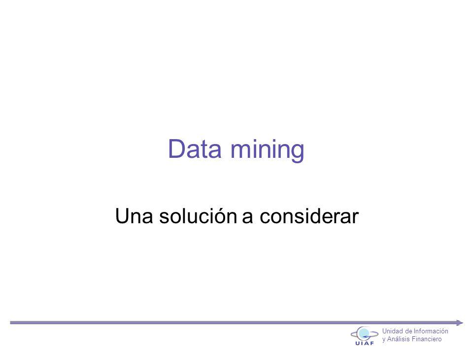 Data mining Una solución a considerar Unidad de Información y Análisis Financiero