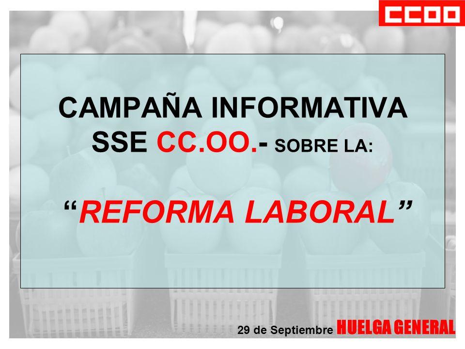 CAMPAÑA INFORMATIVA SSE CC.OO.- SOBRE LA: REFORMA LABORAL 29 de Septiembre HUELGA GENERAL