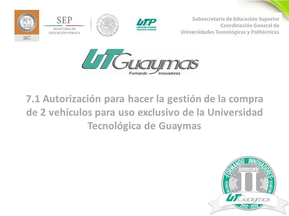 11 7.1 Autorización para hacer la gestión de la compra de 2 vehículos para uso exclusivo de la Universidad Tecnológica de Guaymas