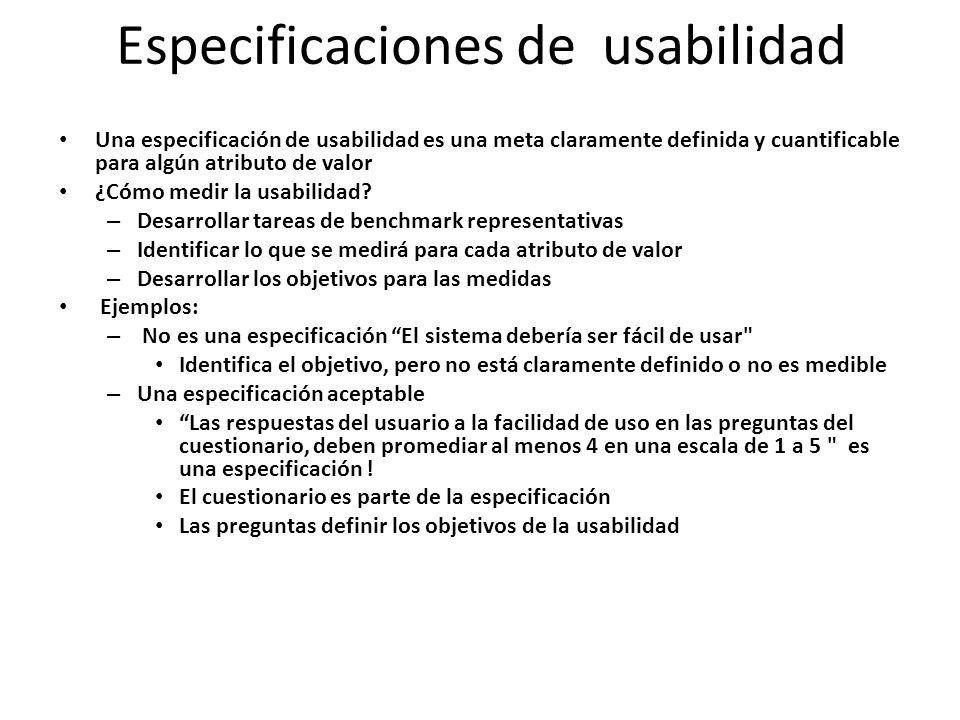 Especificaciones de usabilidad Una especificación de usabilidad es una meta claramente definida y cuantificable para algún atributo de valor ¿Cómo medir la usabilidad.