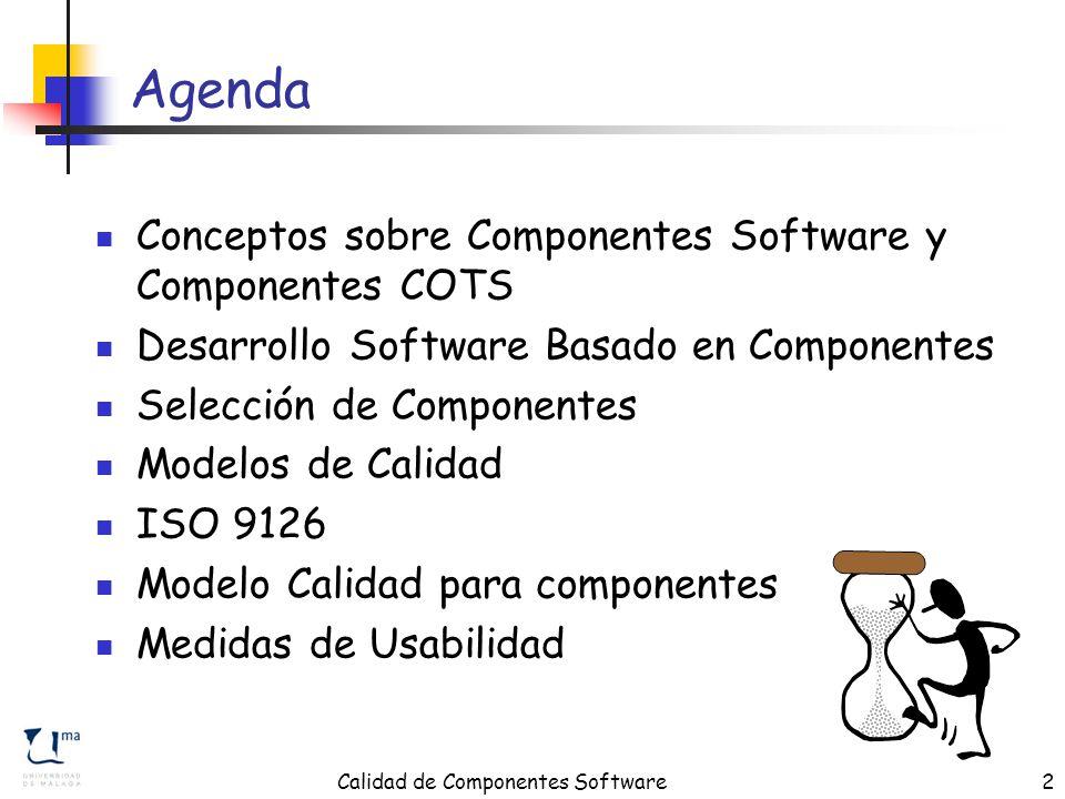 Calidad de Componentes Software2 Agenda Conceptos sobre Componentes Software y Componentes COTS Desarrollo Software Basado en Componentes Selección de Componentes Modelos de Calidad ISO 9126 Modelo Calidad para componentes Medidas de Usabilidad