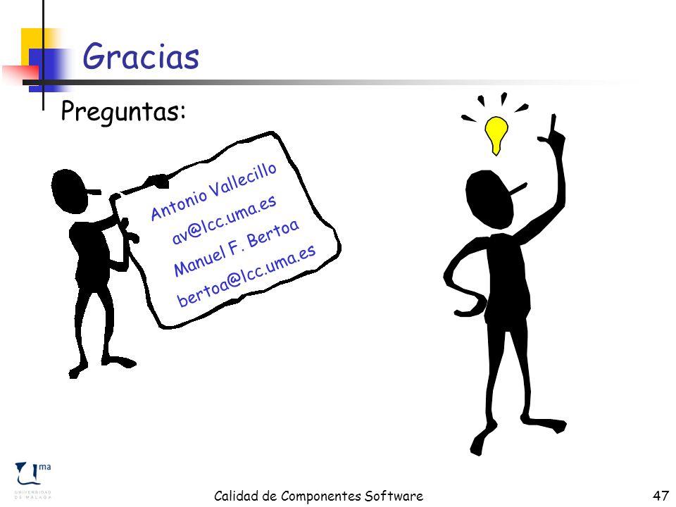 Calidad de Componentes Software47 Gracias Preguntas: Antonio Vallecillo av@lcc.uma.es Manuel F.