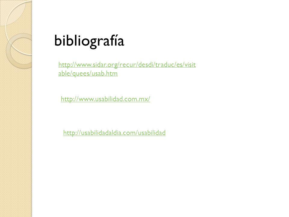 bibliografía http://www.sidar.org/recur/desdi/traduc/es/visit able/quees/usab.htm http://www.usabilidad.com.mx/ http://usabilidadaldia.com/usabilidad