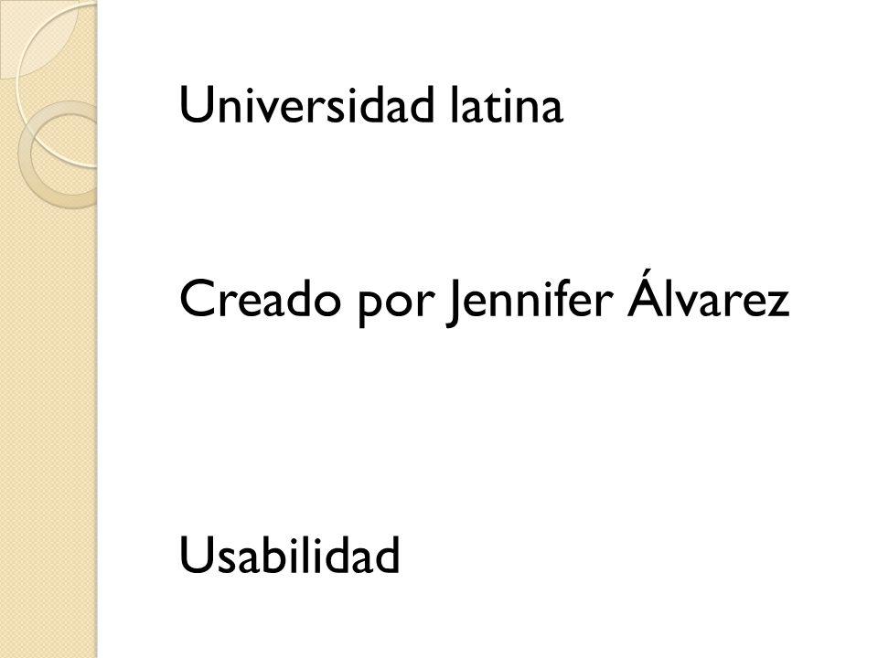 Universidad latina Creado por Jennifer Álvarez Usabilidad