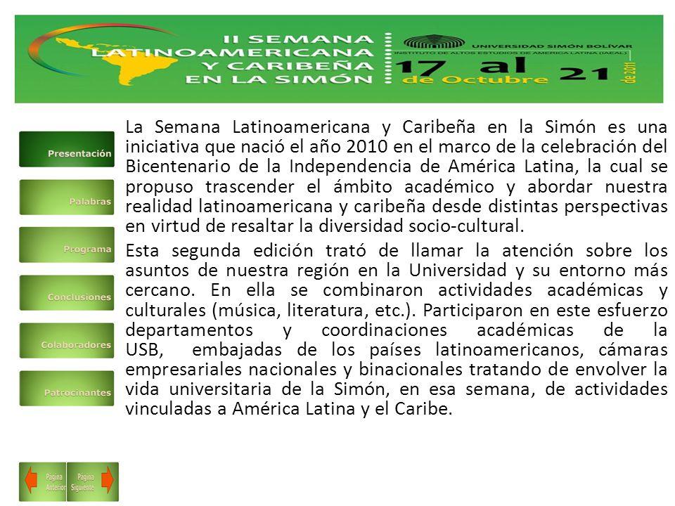 La Semana Latinoamericana y Caribeña en la Simón es una iniciativa que nació el año 2010 en el marco de la celebración del Bicentenario de la Independencia de América Latina, la cual se propuso trascender el ámbito académico y abordar nuestra realidad latinoamericana y caribeña desde distintas perspectivas en virtud de resaltar la diversidad socio-cultural.