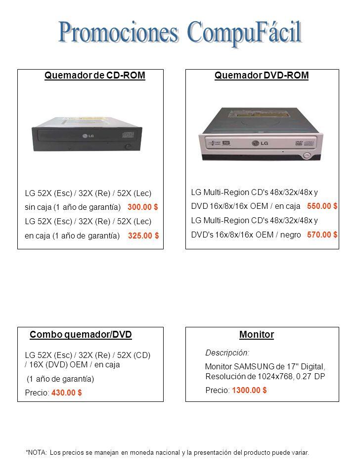 Quemador de CD-ROM LG 52X (Esc) / 32X (Re) / 52X (Lec) sin caja (1 año de garantía) 300.00 $ LG 52X (Esc) / 32X (Re) / 52X (Lec) en caja (1 año de garantía) 325.00 $ Quemador DVD-ROM LG Multi-Region CD s 48x/32x/48x y DVD 16x/8x/16x OEM / en caja 550.00 $ LG Multi-Region CD s 48x/32x/48x y DVD s 16x/8x/16x OEM / negro 570.00 $ Combo quemador/DVD LG 52X (Esc) / 32X (Re) / 52X (CD) / 16X (DVD) OEM / en caja (1 año de garantía) Precio: 430.00 $ *NOTA: Los precios se manejan en moneda nacional y la presentación del producto puede variar.