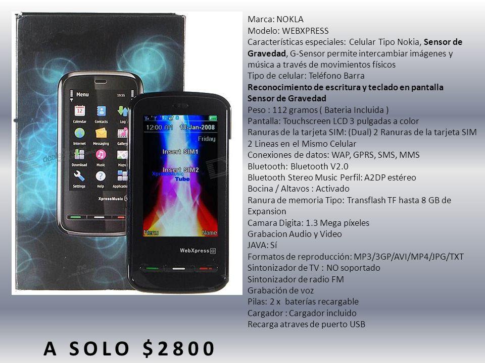 Marca: NOKLA Modelo: WEBXPRESS Características especiales: Celular Tipo Nokia, Sensor de Gravedad, G-Sensor permite intercambiar imágenes y música a través de movimientos físicos Tipo de celular: Teléfono Barra Reconocimiento de escritura y teclado en pantalla Sensor de Gravedad Peso : 112 gramos ( Bateria Incluida ) Pantalla: Touchscreen LCD 3 pulgadas a color Ranuras de la tarjeta SIM: (Dual) 2 Ranuras de la tarjeta SIM 2 Lineas en el Mismo Celular Conexiones de datos: WAP, GPRS, SMS, MMS Bluetooth: Bluetooth V2.0 Bluetooth Stereo Music Perfil: A2DP estéreo Bocina / Altavos : Activado Ranura de memoria Tipo: Transflash TF hasta 8 GB de Expansion Camara Digita: 1.3 Mega píxeles Grabacion Audio y Video JAVA: Sí Formatos de reproducción: MP3/3GP/AVI/MP4/JPG/TXT Sintonizador de TV : NO soportado Sintonizador de radio FM Grabación de voz Pilas: 2 x baterías recargable Cargador : Cargador incluido Recarga atraves de puerto USB