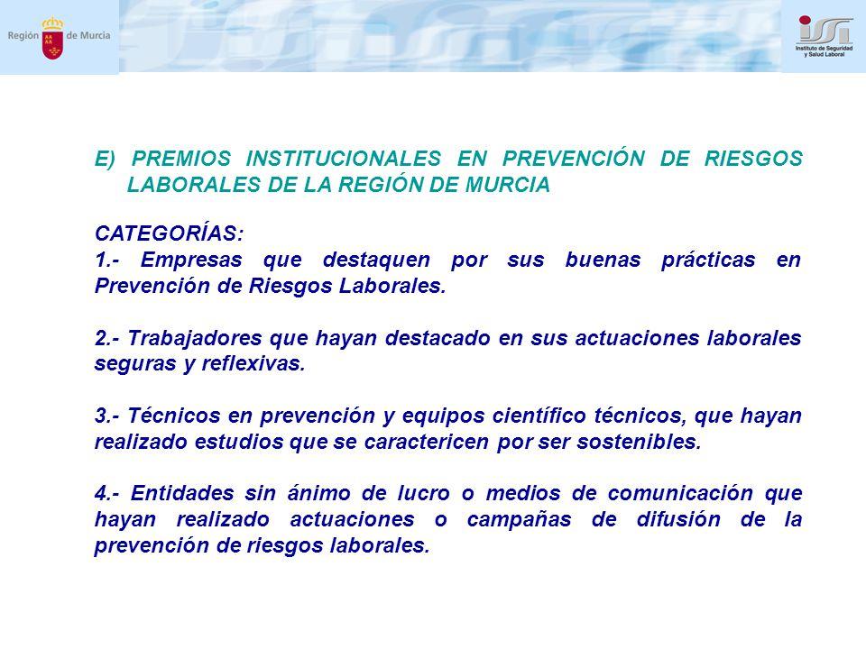 E) PREMIOS INSTITUCIONALES EN PREVENCIÓN DE RIESGOS LABORALES DE LA REGIÓN DE MURCIA CATEGORÍAS: 1.- Empresas que destaquen por sus buenas prácticas en Prevención de Riesgos Laborales.