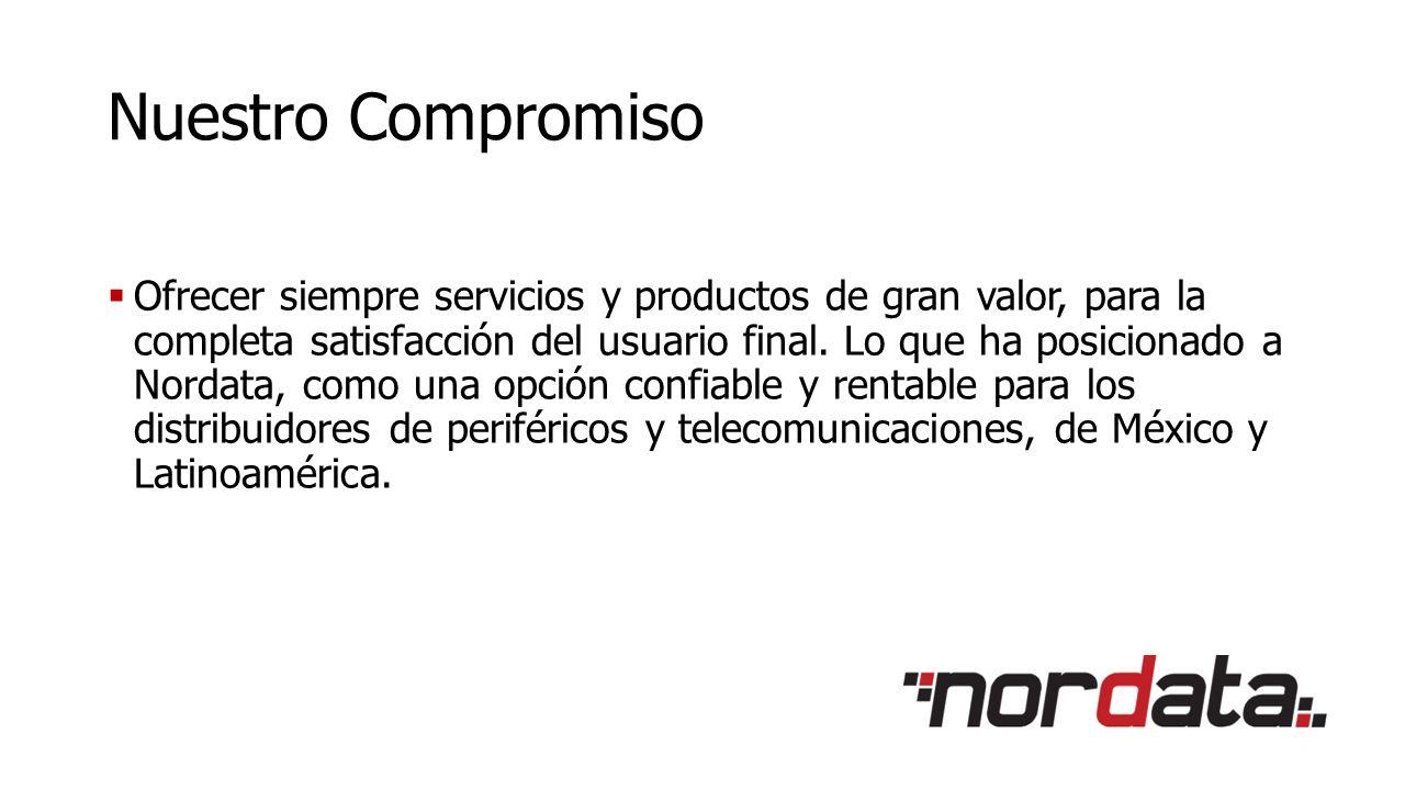 Nuestro Compromiso  Ofrecer siempre servicios y productos de gran valor, para la completa satisfacción del usuario final.