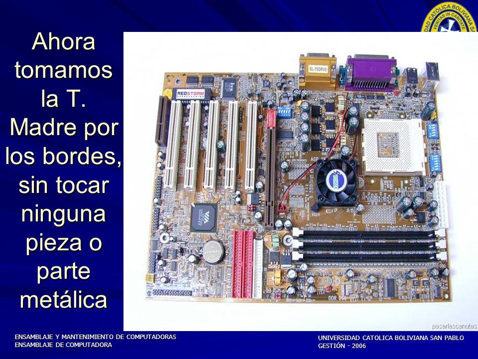 ENSAMBLAJE Y MANTENIMIENTO DE COMPUTADORAS ENSAMBLAJE DE COMPUTADORA UNIVERSIDAD CATOLICA BOLIVIANA SAN PABLO GESTIÓN - 2006 La fuente de tención de 300 W.