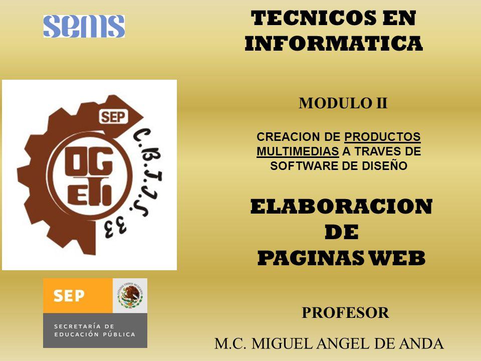 TECNICOS EN INFORMATICA ELABORACION DE PAGINAS WEB CREACION DE PRODUCTOS MULTIMEDIAS A TRAVES DE SOFTWARE DE DISEÑO MODULO II M.C.