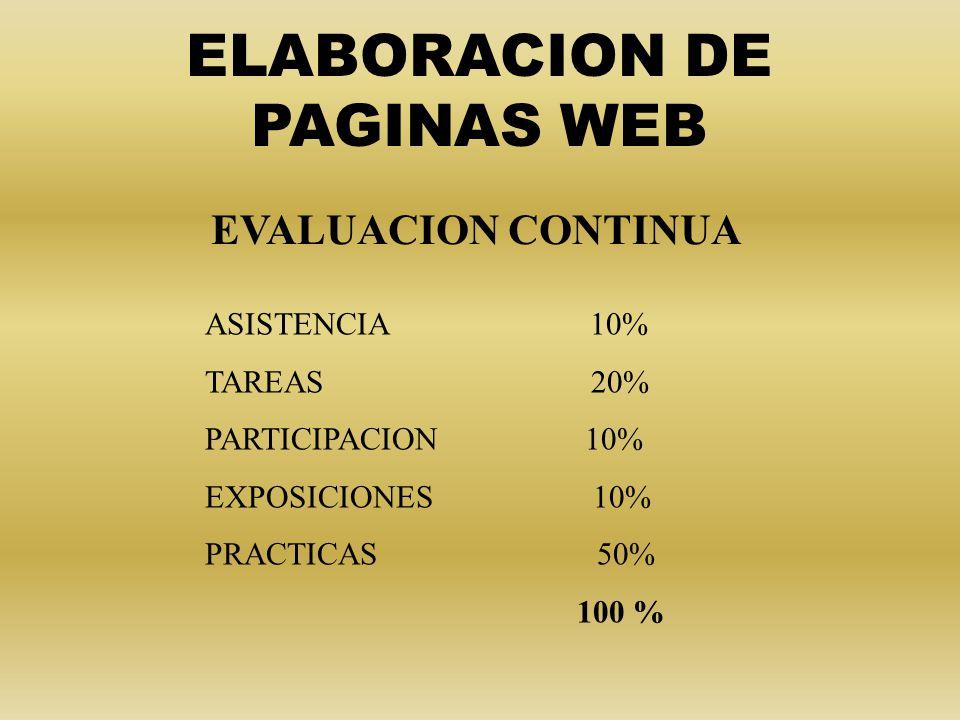 EVALUACION CONTINUA ASISTENCIA 10% TAREAS 20% PARTICIPACION 10% EXPOSICIONES 10% PRACTICAS 50% 100 % ELABORACION DE PAGINAS WEB