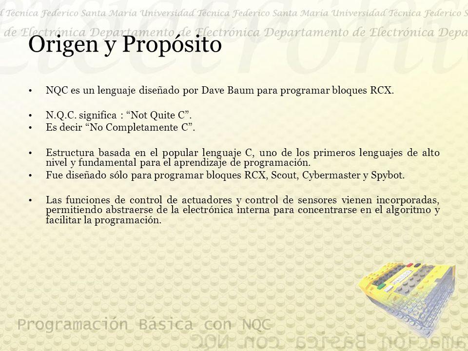 Origen y Propósito NQC es un lenguaje diseñado por Dave Baum para programar bloques RCX.