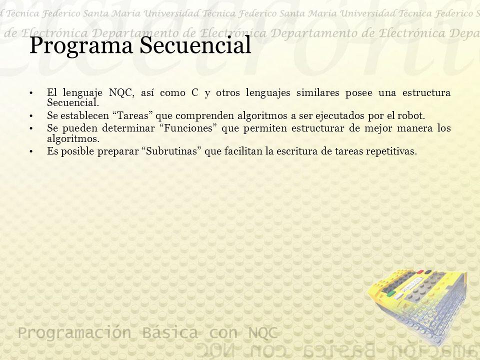 Programa Secuencial El lenguaje NQC, así como C y otros lenguajes similares posee una estructura Secuencial.