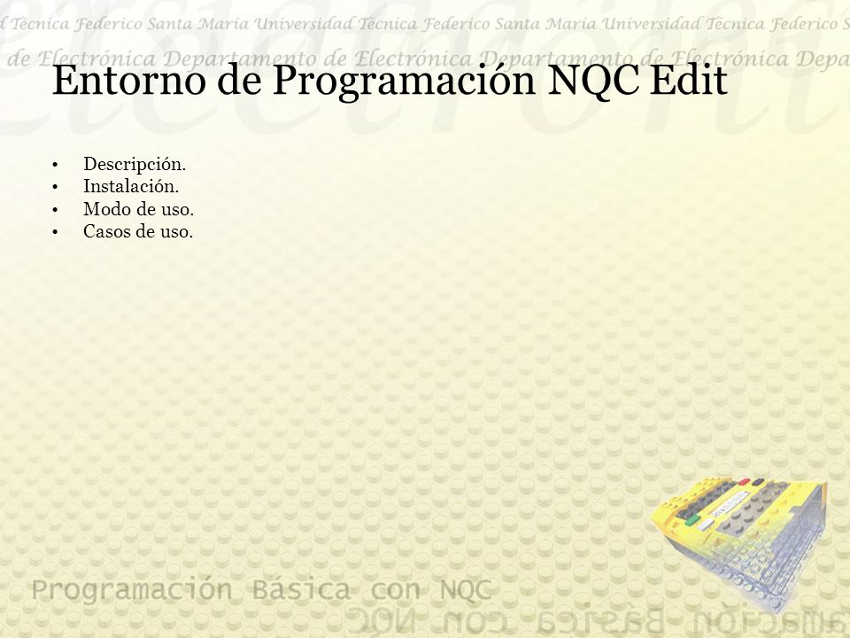 Entorno de Programación NQC Edit Descripción. Instalación. Modo de uso. Casos de uso.