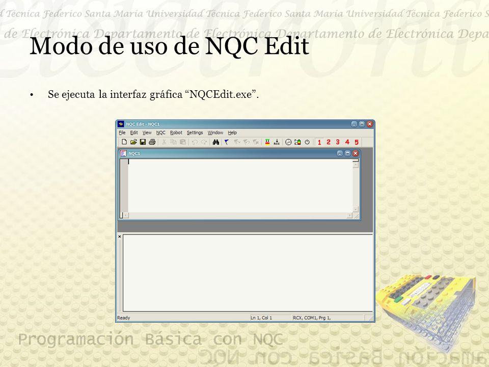 Modo de uso de NQC Edit Se ejecuta la interfaz gráfica NQCEdit.exe .