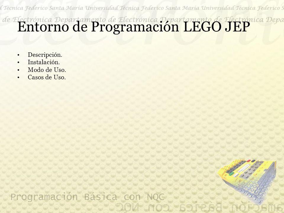 Entorno de Programación LEGO JEP Descripción. Instalación. Modo de Uso. Casos de Uso.
