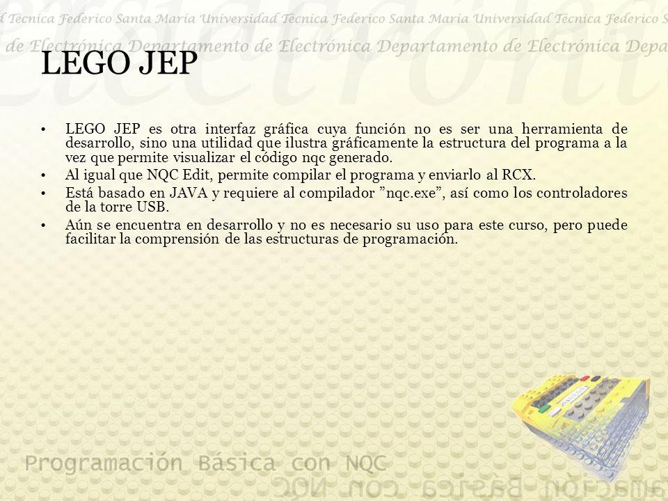 LEGO JEP LEGO JEP es otra interfaz gráfica cuya función no es ser una herramienta de desarrollo, sino una utilidad que ilustra gráficamente la estructura del programa a la vez que permite visualizar el código nqc generado.