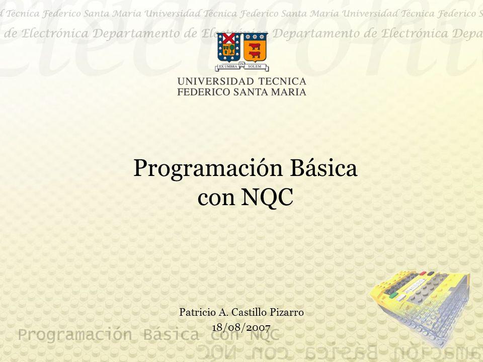 Programación Básica con NQC Patricio A. Castillo Pizarro 18/08/2007