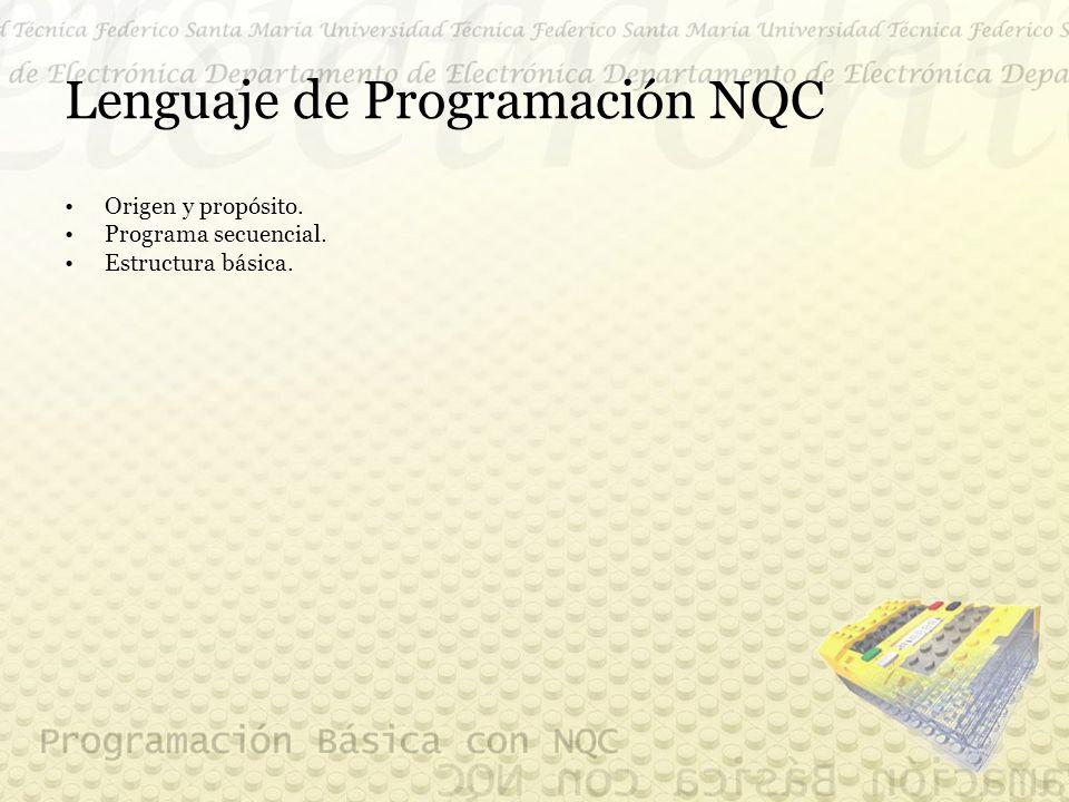 Lenguaje de Programación NQC Origen y propósito. Programa secuencial. Estructura básica.