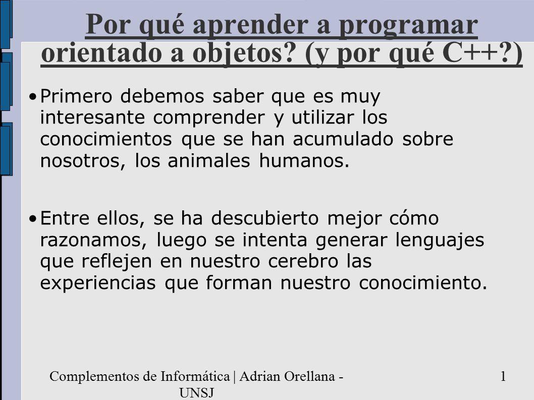 Complementos de Informática | Adrian Orellana - UNSJ 1 Por qué aprender a programar orientado a objetos.