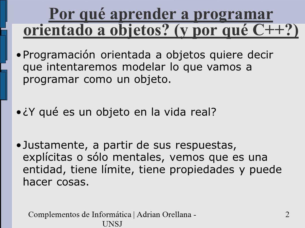 Complementos de Informática | Adrian Orellana - UNSJ 2 Por qué aprender a programar orientado a objetos.