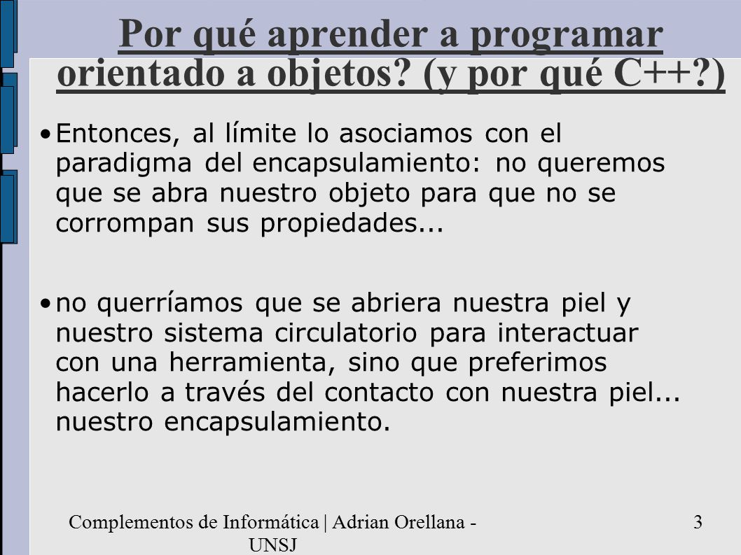 Complementos de Informática | Adrian Orellana - UNSJ 3 Por qué aprender a programar orientado a objetos.