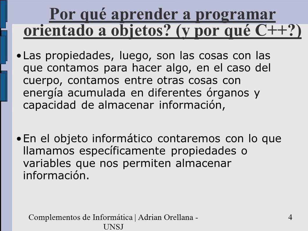 Complementos de Informática | Adrian Orellana - UNSJ 4 Por qué aprender a programar orientado a objetos.